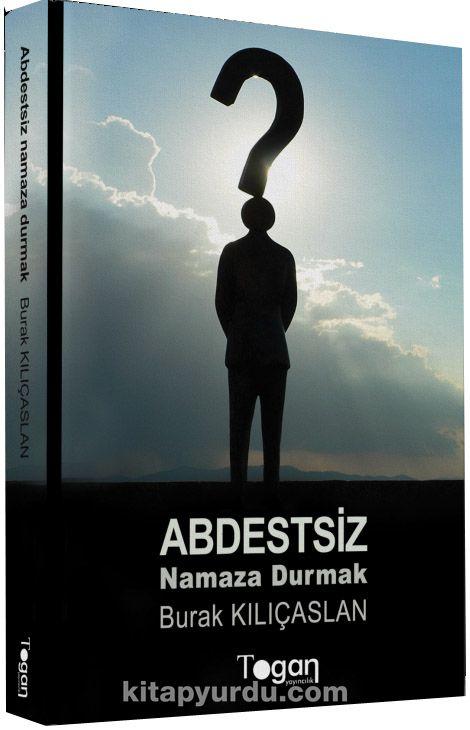 Abdestsiz Namaza Durmak - Burak Kılıçaslan pdf epub