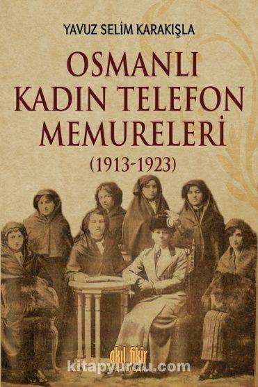 Osmanlı Kadın Telefon Memureleri (1913-1923) - Yavuz Selim Karakışla pdf epub