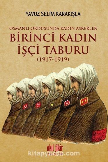 Birinci Kadın İşçi Taburu (1917-1919) - Yavuz Selim Karakışla pdf epub