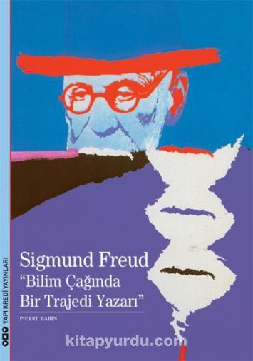 Sigmund Freud & Bilim Çağında Bir Trajedi Yazarı