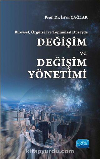 Bireysel, Örgütsel ve Toplumsal Düzeyde Değişim ve Değişim Yönetimi - Doç. Dr. İrfan Çağlar pdf epub