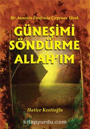 Güneşimi Söndürme Allah'ım - Hatice Kestioğlu pdf epub