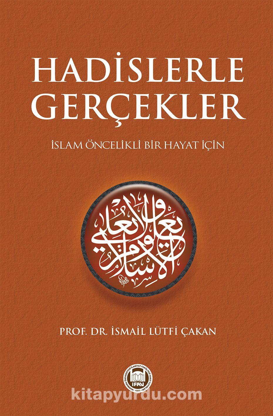 Hadislerle Gerçeklerİslam Öncelikli Bir Hayat İçin - Prof. Dr. İsmail Lütfi Çakan pdf epub