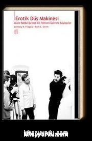 Erotik Düş Makinesi : Alain Robbe-Grillet ile Filmleri Üzerine Söyleşiler