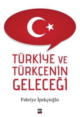 Türkiye ve Türkçenin Geleceği - Fahriye İpekçioğlu pdf epub