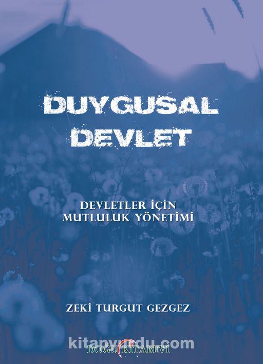 Duygusal DevletDevletler İçin Mutluluk Yönetimi - Zeki Turgut Gezgez pdf epub