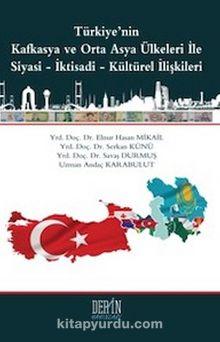 Türkiye'nin Kafkasya ve Orta Asya Ülkeleri ile Siyasi-İktisadi-Kültürel İlişkileri