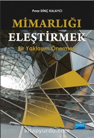 Mimarlığı EleştirmekBir Yaklaşım Önermesi - Pınar Dinç Kalaycı pdf epub