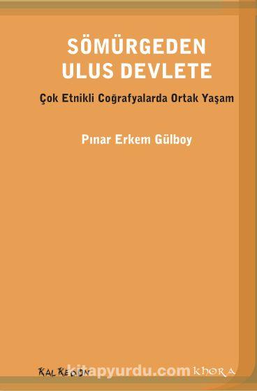 Sömürgeden Ulus DevleteÇok Etnikli Coğrafyada Ortak Yaşam - Pınar Erkem Gülboy pdf epub