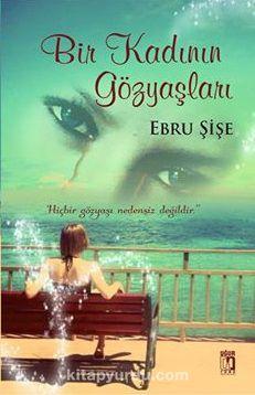 Bir Kadının Gözyaşları - Ebru Şişe pdf epub