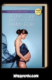 A'dan Z'ye Sağlıklı ve Bilinçli Hamilelik