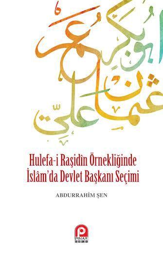 Hulefa-i Raşidin Örnekliğinde İslam'da Devlet Başkanı Seçimi - Abdurrahim Şen pdf epub