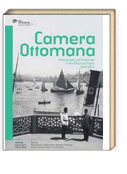 Camera Ottomana & Photographt and Modernity in the Ottoman Empire 1840-1914