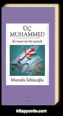 Üç Muhammed & İki Tasavvur Bir Gerçek