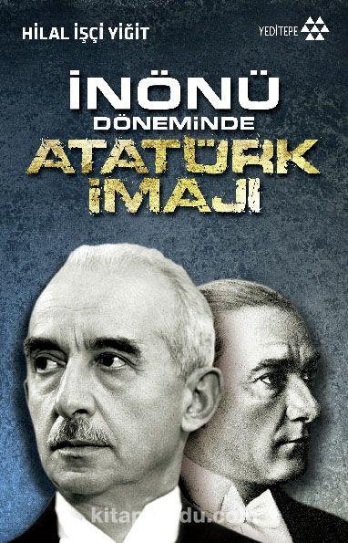 İnönü Döneminde Atatürk İmajı - Hilal İşçi Yiğit pdf epub