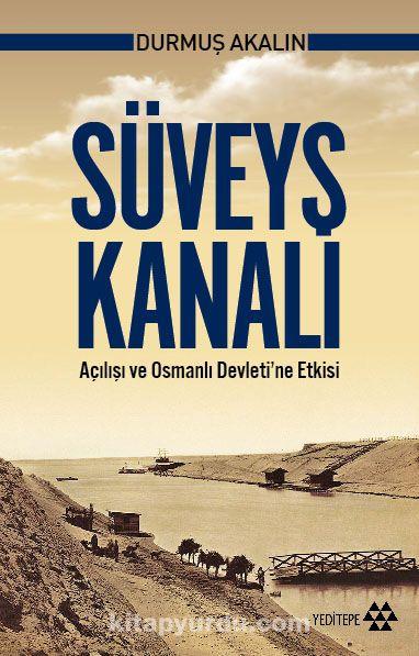 Süveyş Kanalı Açılışı ve Osmanlı Devleti'ne Etkisi - Durmuş Akalın pdf epub