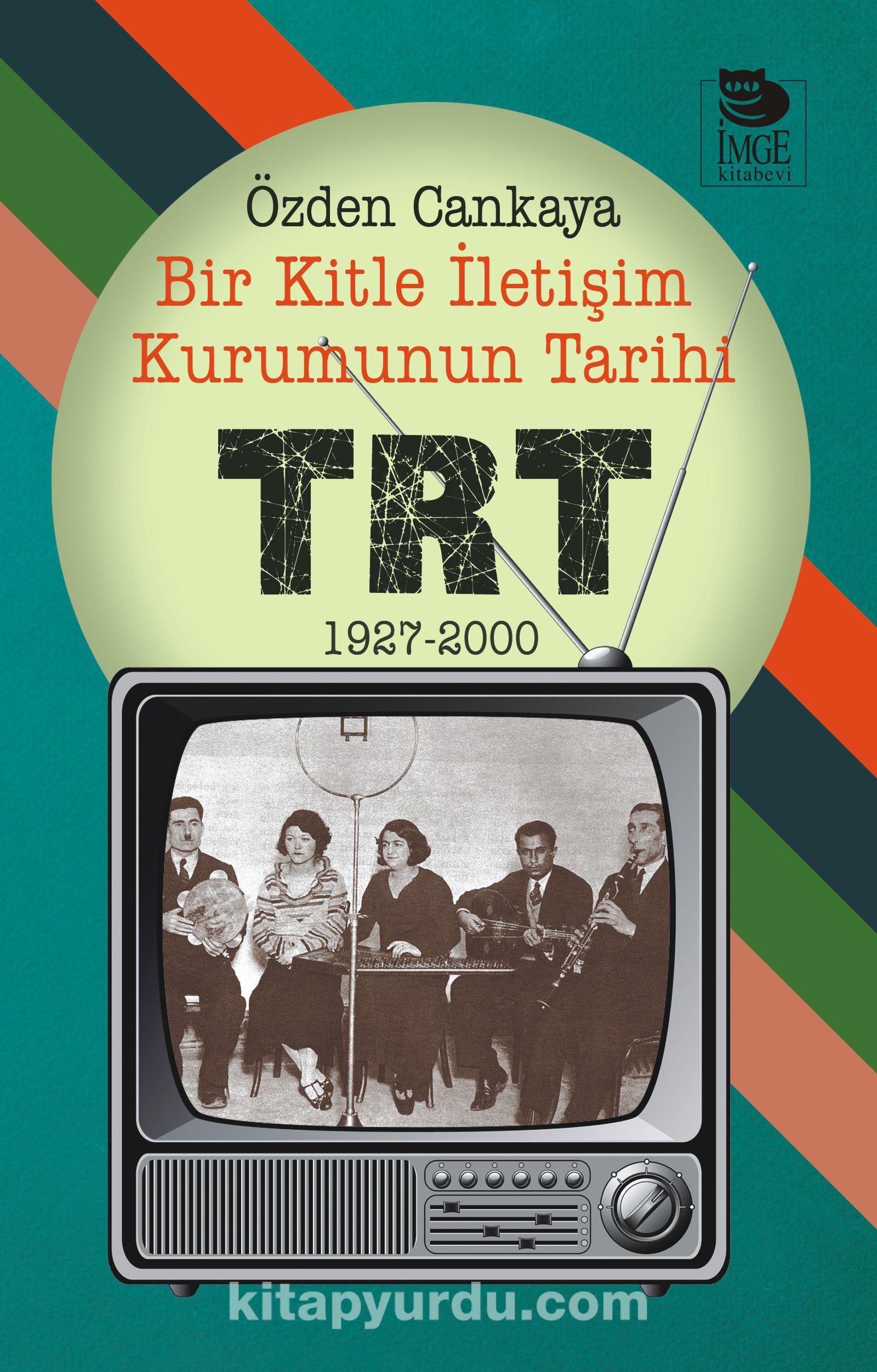 Bir Kitle İletişim Kurumunun Tarihi: TRT 1927-2000 - Özden Cankaya pdf epub