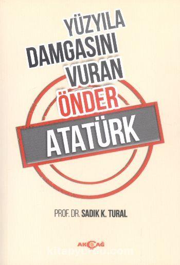 Yüzyıla Damgasını Vuran Önder Atatürk - Sadık K. Tural pdf epub