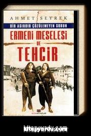 Bir Asırdır Çözülemeyen Sorun Ermeni Meselesi ve Tehcir