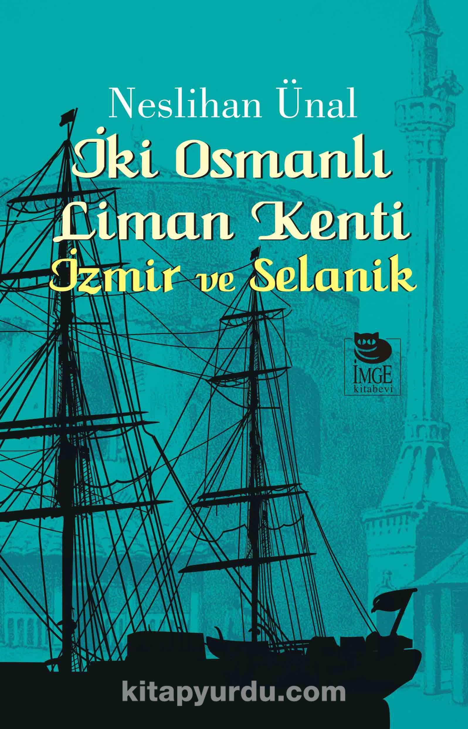 İki Osmanlı Liman Kenti İzmir ve Selanik - Neslihan Ünal pdf epub