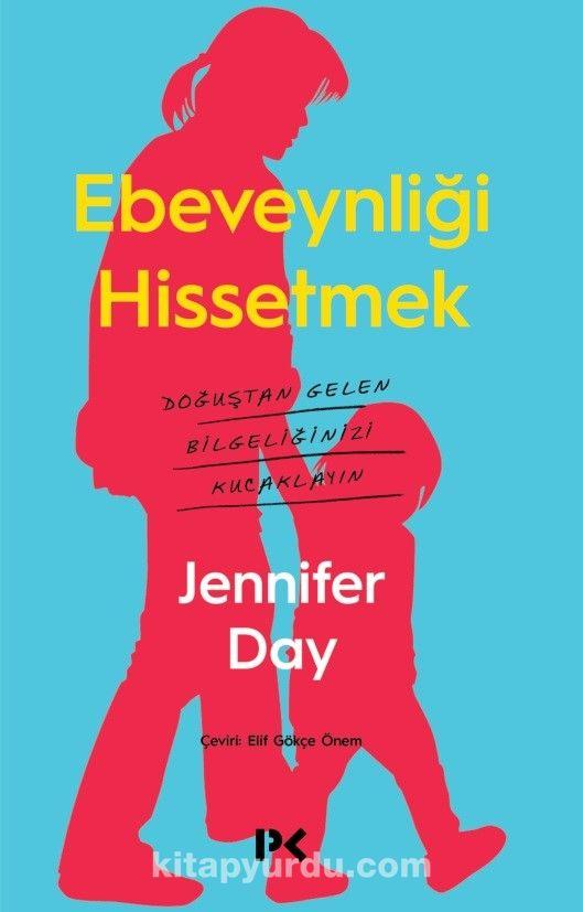 Ebeveynliği HissetmekDoğuştan Gelen Bilgeliğinizi Kucaklayın - Jennifer Day pdf epub