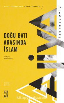 Doğu Batı Arasında İslam