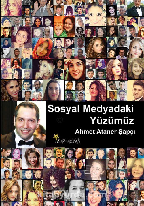 Sosyal Medyadaki Yüzümüz - Ahmet Ataner Şapçı pdf epub