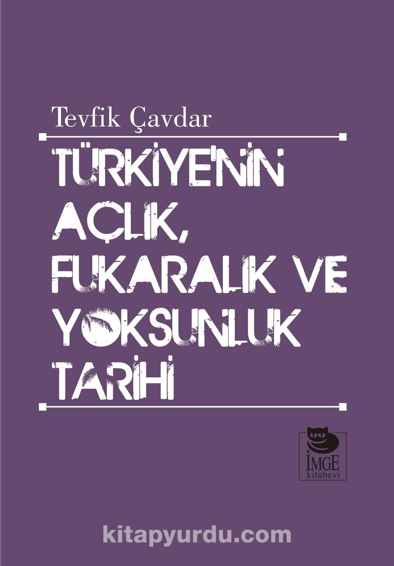 Türkiye'nin Açlık, Fukaralık ve Yoksunluk Tarihi - Tevfik Çavdar pdf epub