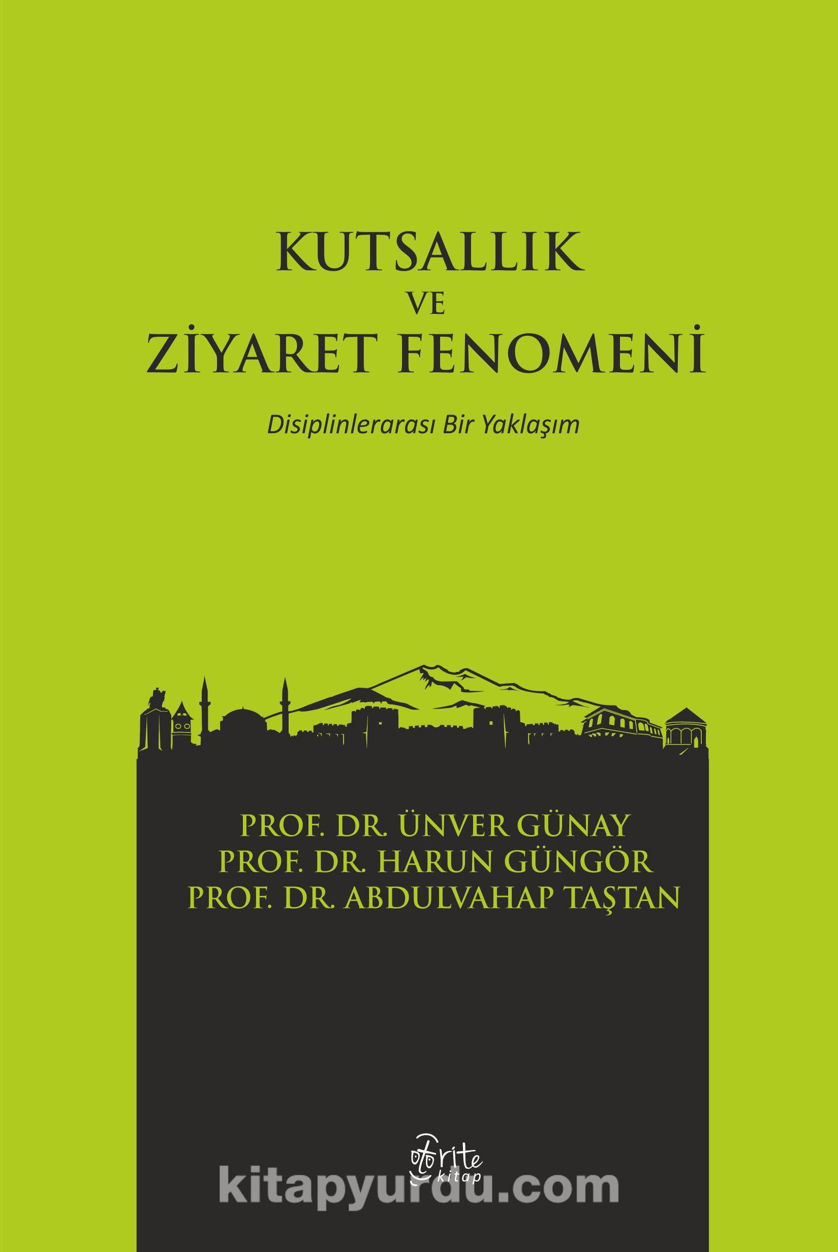 Kutsallık ve Ziyaret FenomeniDisiplinlerarası Bir Yaklaşım - Prof. Dr. Ünver Günay pdf epub