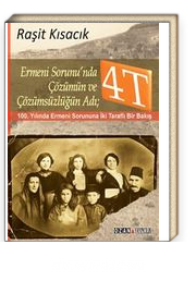 Ermeni Sorunu'nda Çözümün ve Çözümsüzlüğün Adı: 4T & 100. Yılında Ermeni Sorununa İki Taraflı Bir Bakış