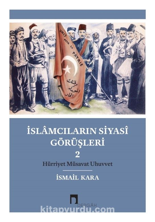 İslamcıların Siyasi Görüşleri 2Hürriyet Müsavat Uhuvvet - İsmail Kara pdf epub