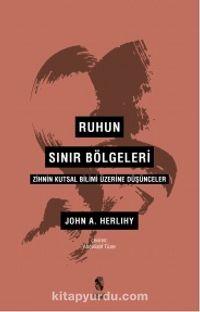 Ruhun Sınır Bölgeleri Zihnin Kutsal Bilimi Üzerine Düşünceler - John A. Herlihy pdf epub