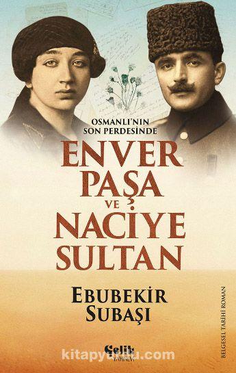 Osmanlı'nın Son PerdesindeEnver Paşa ve Naciye Sultan - Ebubekir Subaşı pdf epub