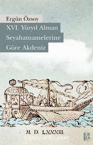 XVI. Yüzyıl Alman Seyahatnamelerine Göre Akdeniz - Ergün Özsoy pdf epub