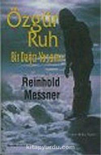 Özgür Ruh Bir Dağcı Yaşamı - Reinhold Messner pdf epub