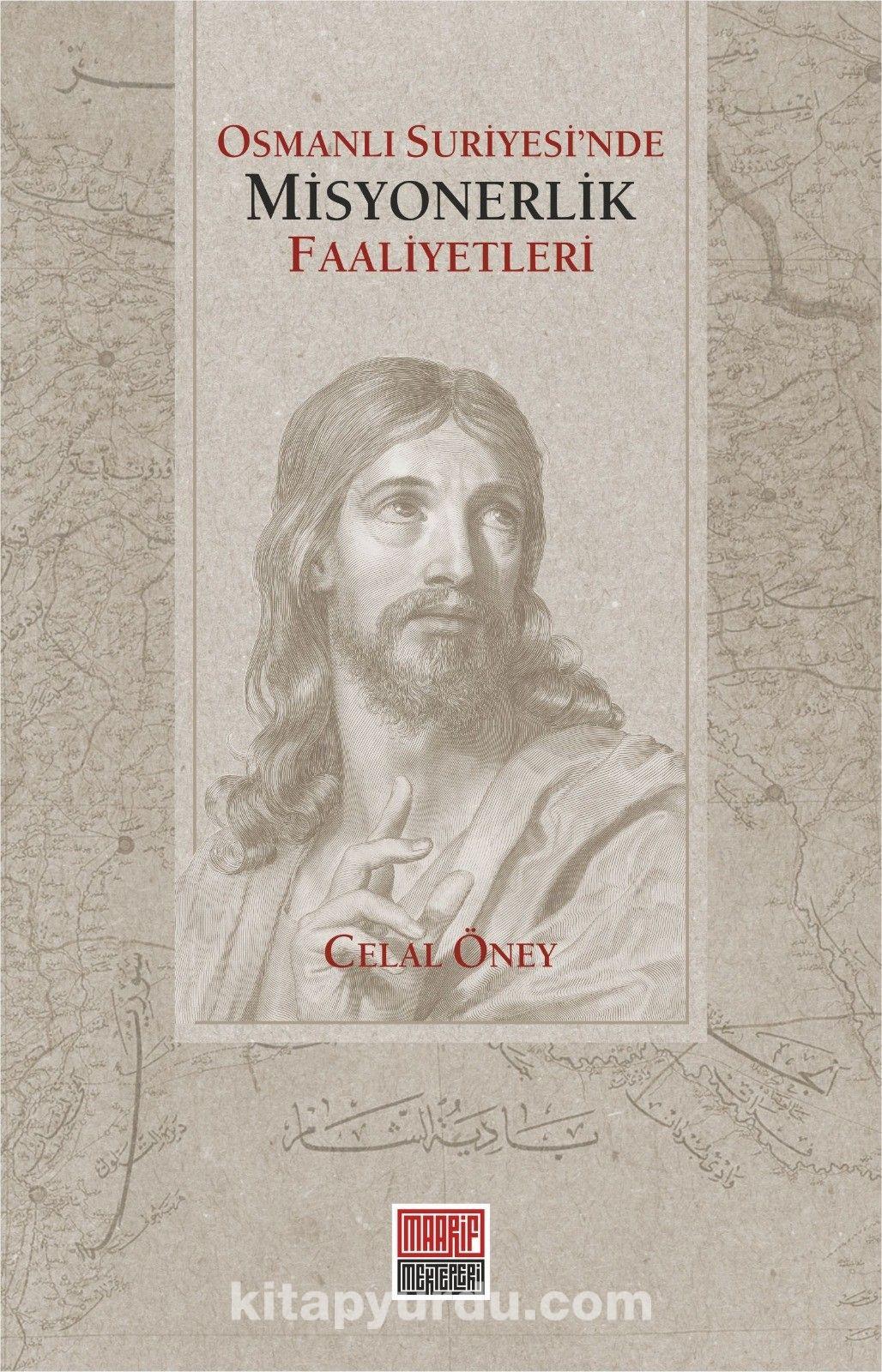 Osmanlı Suriyesi'nde Misyonerlik Faaliyetleri - Celal Öney pdf epub