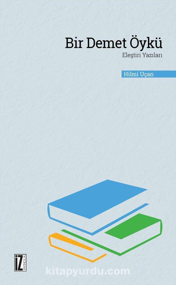 Bir Demet ÖyküEleştiri Yazıları - Hilmi Uçan pdf epub