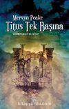 Titus Tek Başına / Gormenghast 3. Kitap