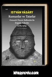 Kumanlar ve Tatarlar & Osmanlı Öncesi Balkanlar'da Doğulu Askerler (1185-1365)