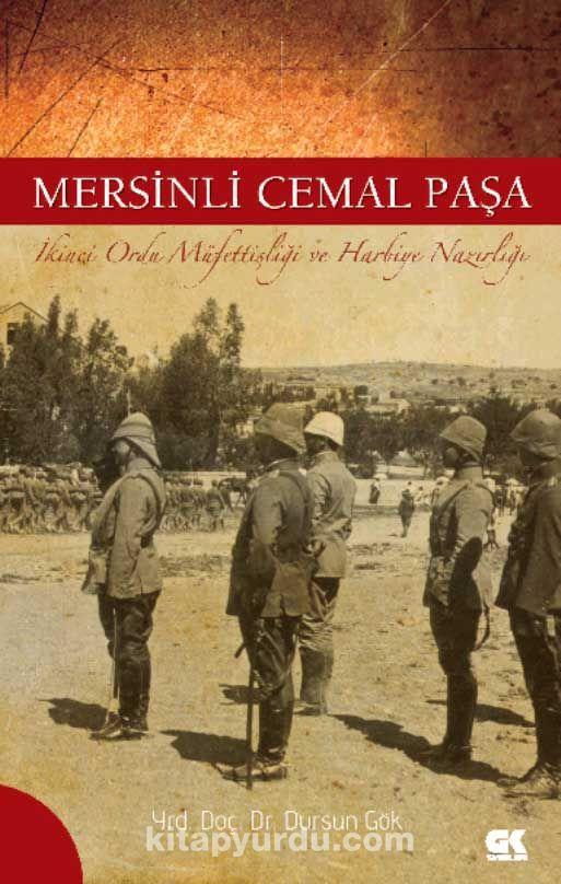 Mersinli Cemal Paşa İkinci Ordu Müfettişliği ve Harbiye Nazırlığı - Dursun Gök pdf epub