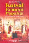 Kutsal Ermeni Papalığı & Eçmiyazin Kilisesi'nde Stratejik Savaşlar