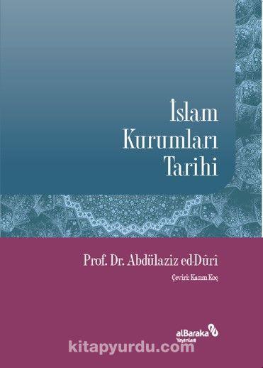 İslam Kurumları Tarihi - Prof. Dr. Abdülaziz ed-Duri pdf epub