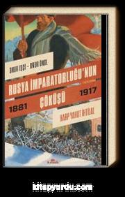 Rusya İmparatorluğu'nun Çöküşü & Harp Yahut İhtilal (1881-1917)