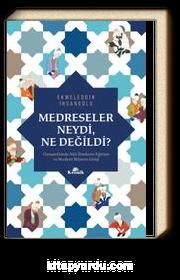 Medresler Neydi, Ne Değildi? & Osmanlılarda Akli İlimlerin Eğitimi ve Modern Bilimin Girişi