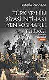 Türkiye'nin Siyasi İntiharı & Yeni Osmanlı Tuzağı