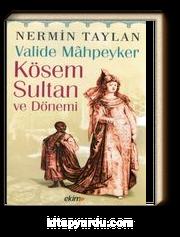 Valide Mahpeyker Kösem Sultan ve Dönemi
