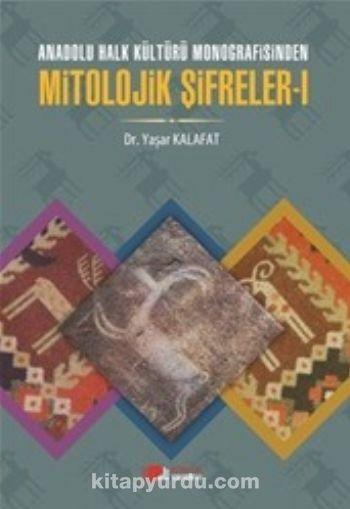 Anadolu Halk Kültürü Monografisinden Mitolojik Şifreler 1 - Dr. Yaşar Kalafat pdf epub