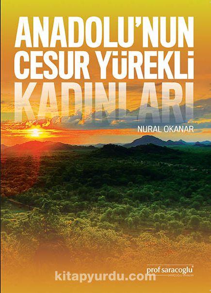 Anadolu'nun Cesur Yürekli Kadınları