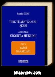 Türk Ticaret Kanunu Şerhi Altıncı Kitap: Sigorta Hukuku Cilt V - Yargı Kararları