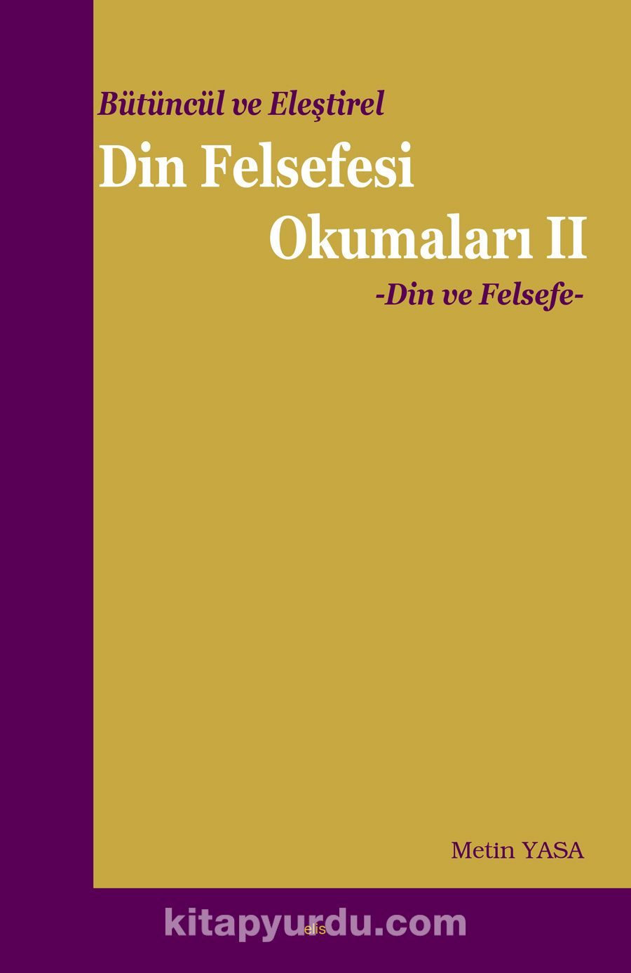 Bütüncül ve Eleştirel Din Felsefesi Okumaları 2Din ve Felsefe - Doç. Dr. Metin Yasa pdf epub